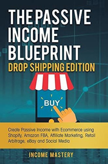 The Passive Income Blueprint Drop Shipping Edition : Income