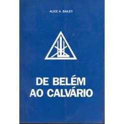 De Belém Ao Calvário - Alice Bailey