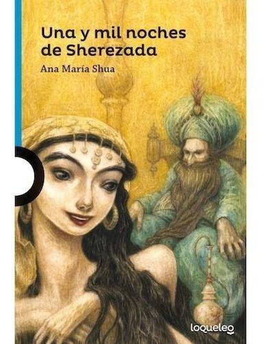 Una Y Mil Noches De Sherezada - Loqueleo