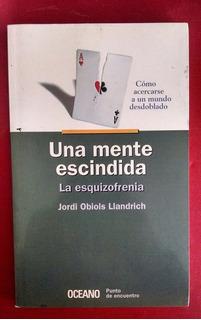 Una Mente Escindida, La Esquizofrenia, J. Obiols Llandrich