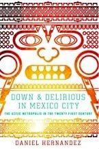 Libro - Down & Delirious In Mexico City: The Aztec Metropoli