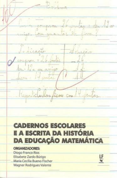 Cadernos Escolares E A Escrita Da História Da Educação Ma