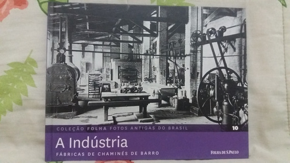 A Indústria - Coleção Folha Fotos Antigas Do Brasil Nº 10