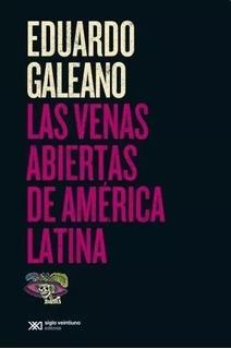 Las Venas Abiertas De América Latina Eduardo Galeano Sig Xxi