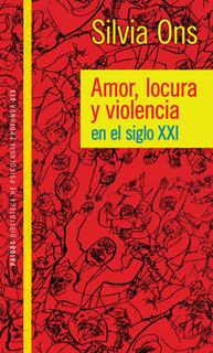 Amor Locura Y Violencia En El Siglo Xxi De Silvia Ons