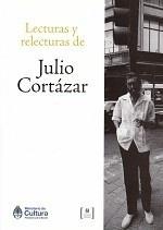 Lecturas Y Relecturas De Julio Cortazar - Aa.vv