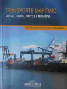 Transporte Marítimo - Cargas, Navios, Portos E Terminais