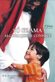 Só Se Ama Alguém Que Se Conhece Pe. Ari Antônio Da Silva