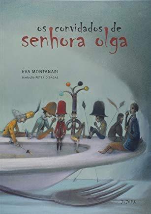Os Convidados De Senhora Olga - Eva Montanari - Jujuba