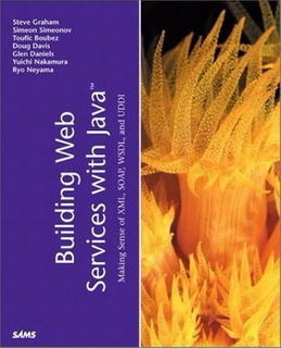Building Web Services With Java: Making Sense Of Xml, Soap,