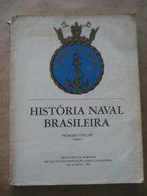 História Naval Brasileira Primeiro Volume Tomo I Min Marinha