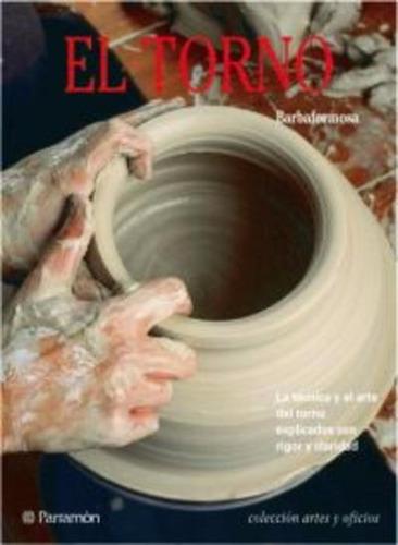 Imagen 1 de 1 de Libro: El Torno Para El Ceramista - Paso A Paso - Parramon