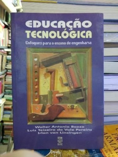 Educação Tecnológica: Enfoques Para O Ensino De Engenharia