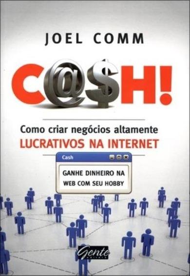 Cash! Como Criar Negócios Altamente Lucrativos Na Internet