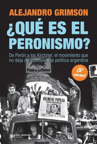 Qué Es El Peronismo? - Grimson, Alejandro