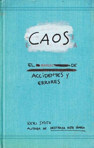 Imagen 1 de 3 de Caos - Manual De Accidentes Y Errores, Keri Smith, Paidós