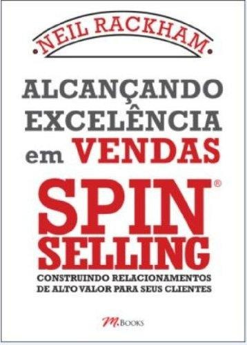 Alcançando Excelencia Em Vendas - Spin Selling