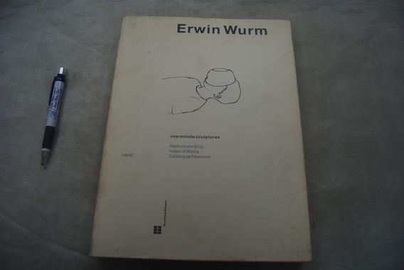 Livro Erwin Wurm: One Minute Sculptures Raro E Cotado 296 Pg