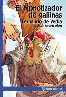 El Hipnotizador De Gallinas De Fernando De Vedia