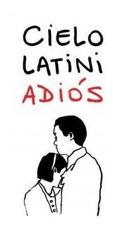 Adios - Cielo Latini