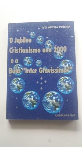 O Jubileu Cristianismo Ano 2000 E A Bula  Inter Gravissimas