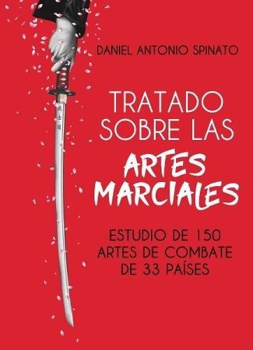 Tratado Sobre Las Artes Marciales - Spinato, Daniel Antonio