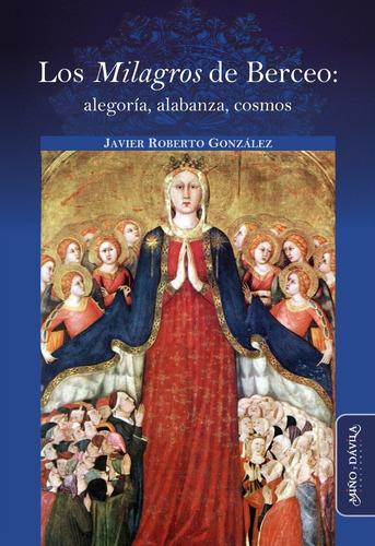 Imagen 1 de 3 de Los Milagros De Berceo: Alegoría, Alabanza, Cosmos