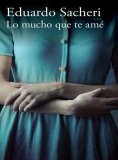 Lo Mucho Que Te Ame - Eduardo Sacheri