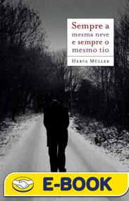 Sempre A Mesma Neve E Sempre O Mesmo Tio - Herta Müller