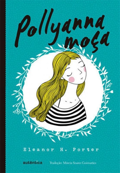 Pollyanna Moça (clássicos Autêntica)