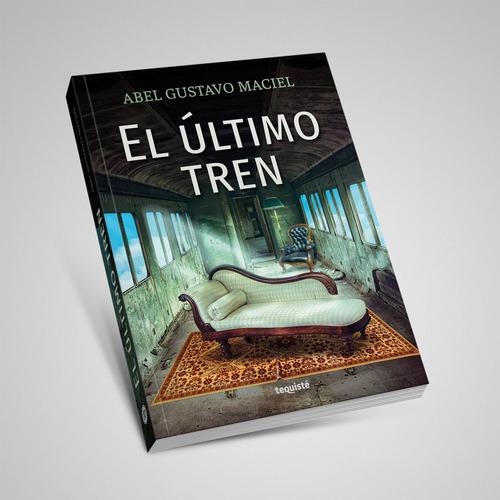El Último Tren. Abel Gustavo Maciel