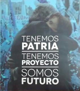 Tenemos Patria, Tenemos Proyecto, Somos Futuro