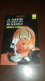 Livro A Mpb Na Era Do Rádio Sérgio Cabral Moderna 1996 1a Ed