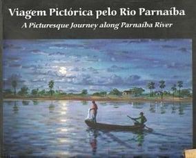 Viagem Pictórica Pelo Rio Parnaíba Otoniel Fernandes Neto