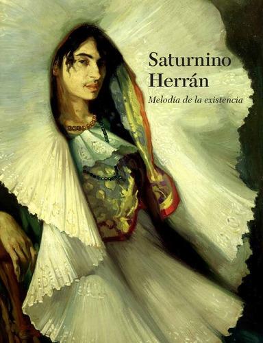 Libro Saturnino Herrán. Melodía De La Existencia.