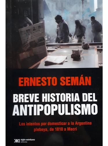Imagen 1 de 2 de Libro Breve Historia Del Antipopulismo - Seman Ernesto