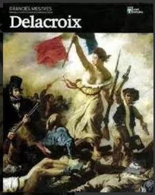Livro Grandes Mestres - Abril Coleções 2011 - Delacroix