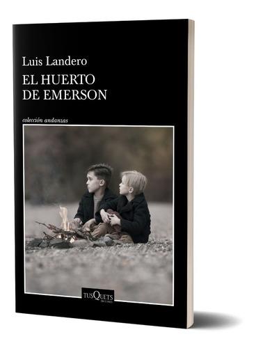 El Huerto De Emerson De Luis Landero - Tusquets