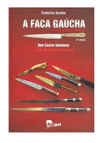Livro Novo A Faca Gaúcha Uma Abordagem Histórica Facas