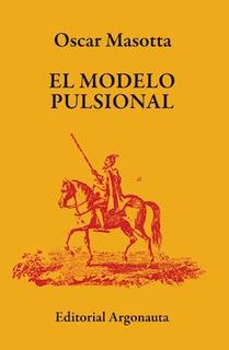 El Modelo Pulsional, Oscar Masotta, Ed. Argonauta