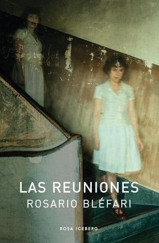 Imagen 1 de 2 de Las Reuniones  - Rosario Bléfari - Rosa Iceberg - Lu Reads