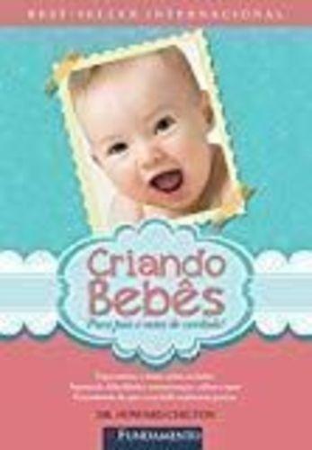 Criando Bebês - Para Pais E Mães De Verdade!