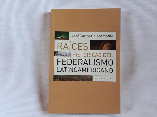 Raices Historicas Federalismo Latinoamericano Chiaramonte