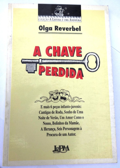 A Chave Perdida E 6 Peças Infanto-juvenis - Olga Reverbel