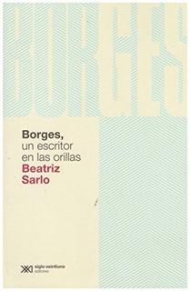 Borges Un Escritor En Las Orillas, Sarlo, Ed. Sxxi