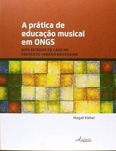A Prática De Educação Musical Em Ongs. Dois Estudos De Ca...
