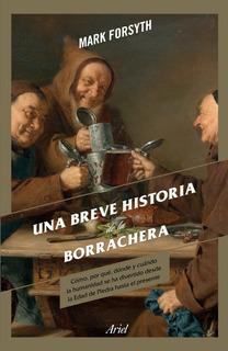 Una Breve Historia De La Borrachera - Mark Forsyth - Nuevo
