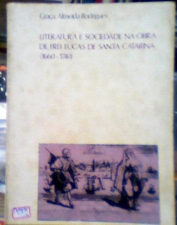 Literatura E Sociedade Na Obra De Frei Lucas De Santa Catari