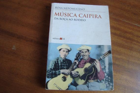 Llvro Musica Caipira Da Roça Ao Rodeio / Rosa Nepomuceno