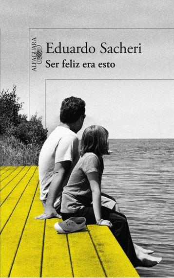Ser Feliz Era Esto - Sacheri Eduardo ( Best Seller)